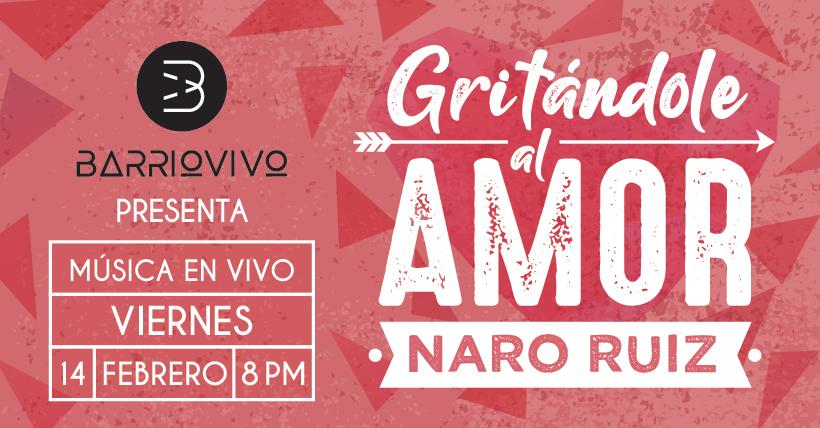Naro Ruiz: Gritándole al amor
